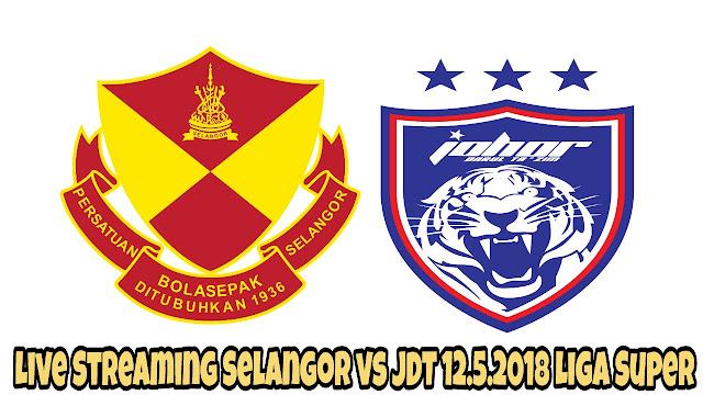 Live Streaming Selangor vs JDT 12.5.2018 Liga Super