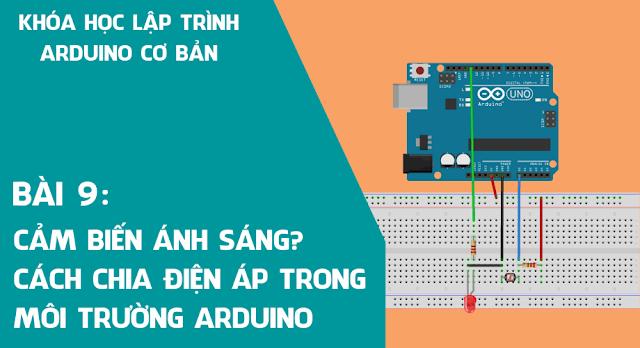 Bài 9: Cảm biến ánh sáng (Quang trở) cách chia điện áp trong môi trường Arduino