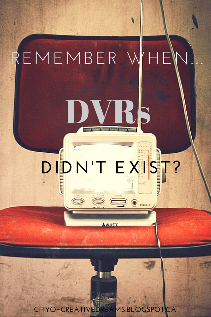 Remember When... DVRs Didn't Exist | City of Creative Dreams