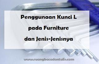Penggunaan Kunci L pada Furniture dan Jenis-Jenisnya