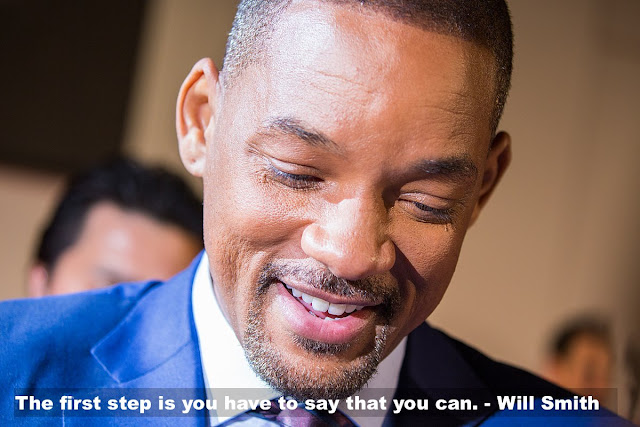 The first step is you have to say that you can. Will Smith