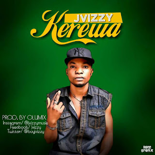 HOT MUSIC : J vizzy - Kerewa