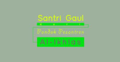 Cerita Santri Gaul dari Pondok Pesantren Al-Ikhlas