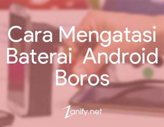 Cara Mengatasi Baterai Android yang Boros