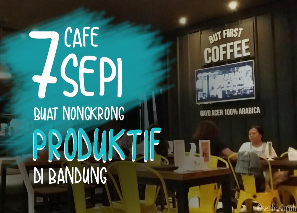 7 Cafe Sepi Buat Nongkrong Produktif Di Bandung Serba Sarah