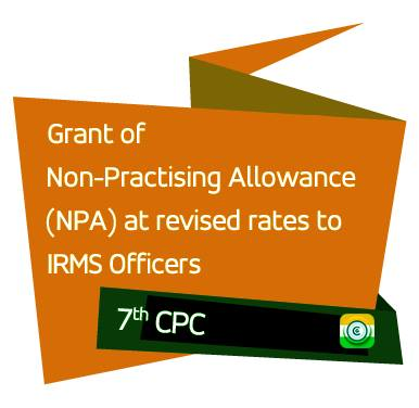7th CPC - Grant of Non-Practising Allowance (NPA) at revised rates to IRMS Officers