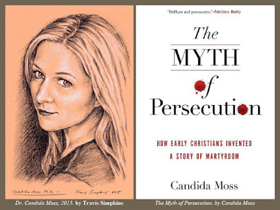 Dr. Candida Moss. Bible Scholar. The Myth of Persecution. by Travis Simpkins
