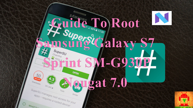 Guide To Root Samsung Galaxy S7 Sprint SM-G930P Nougat 7.0 Tested method