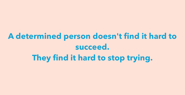 A determined person doesn't find it hard to succeed.  They find it hard to stop trying.