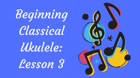 Beginning Classical Ukulele: Lesson 3 - Ukrainian Folk Song