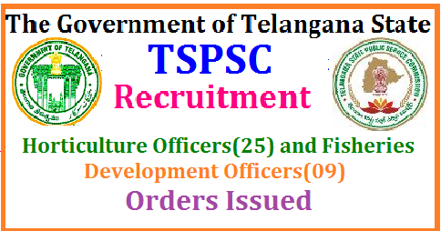 TSPSC GO MS No 109, 110 Recruitment of Horticulture Officers and Fisheries Development Officers in Telangana Public Services – Agriculture and Cooperation Department - Recruitment – Filling of (25) Twenty Five existing vacant posts in the category of Horticulture Officer under the control of Commissioner of Horticulture Department, Telangana, Hyderabad, by Direct Recruitment through the Telangana State Public Service Commission, Hyderabad Public Services – Animal Husbandry, Dairy Development & Fisheries Department- Recruitment – Filling of (09) Nine vacant posts in various categories under the control of Commissioner of Fisheries Department, Telangana, Hyderabad, by Direct Recruitment through the Telangana State Public Service Commission, Hyderabad – Orders –Issue | tspsc-recruitment-of-fisheries-development-horticulture-officers-telangana-notification-apply-online-hall-tickets-results-meritlist-download/2017/07/tspsc-recruitment-of-fisheries-development-horticulture-officers-telangana-notification-apply-online-hall-tickets-results-meritlist-download.html