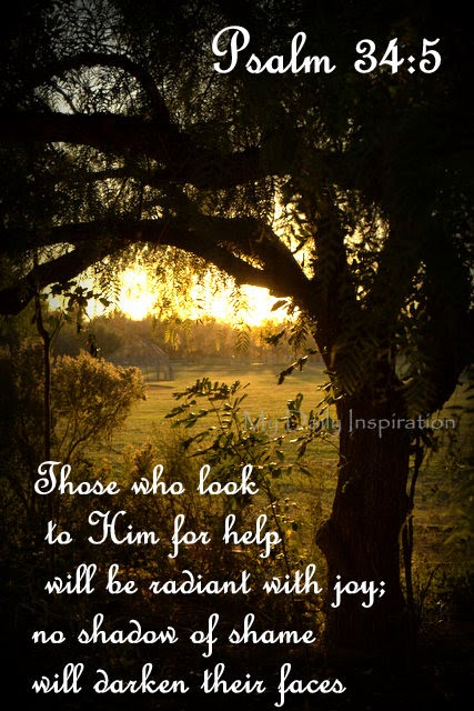 Those who look to him for help will be radiant with joy