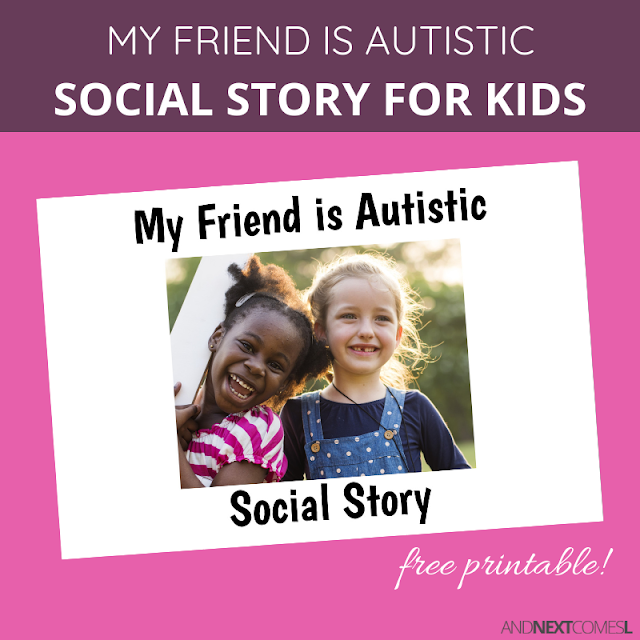 Free printable my friend has autism social story, written in identify first language (i.e., my friend is autistic)