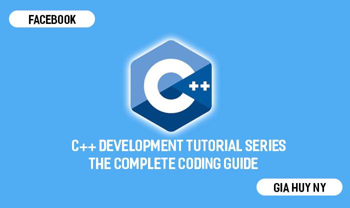 Chia sẻ miễn phí khoá học C++ Development Tutorial Series - The Complete Coding Guide