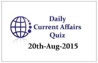 Current Affairs Quiz- 20th August 2015