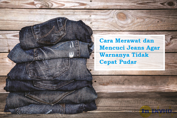 Tips Merawat dan Mencuci Jeans Agar Warnanya Tidak Cepat Pudar
