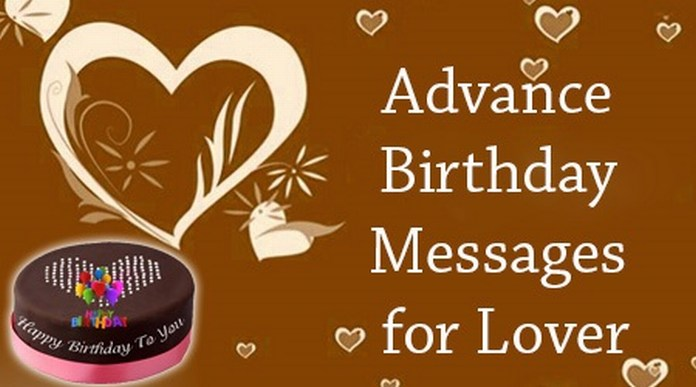 Advance Happy Birthday Wishes For Lover Quotes, Advance birthday wishes for best friend, happy birthday in advance to me, advance birthday wishes for lover, advance birthday wishes for friend, advance birthday wishes for husband, pre birthday wishes for best friend, advance birthday wishes for wife,advance birthday wishes for bestie, birthday wishes for girl best friend, romantic birthday wishes for girlfriend, happy early birthday, long birthday message for girlfriend, sweet happy birthday messages, happy birthday in advance to me, heart touching birthday wishes for lover, birthday countdown ideas, clever birthday wishes
