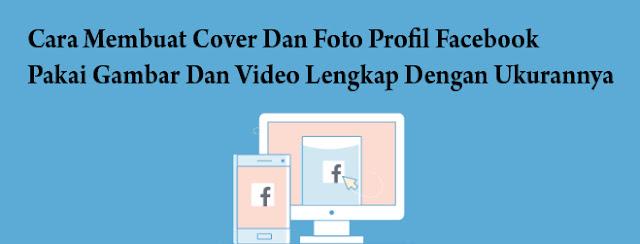 Cara Membuat Cover Dan Foto Profil Facebook Pakai Gambar Dan Video Lengkap Dengan Ukurannya