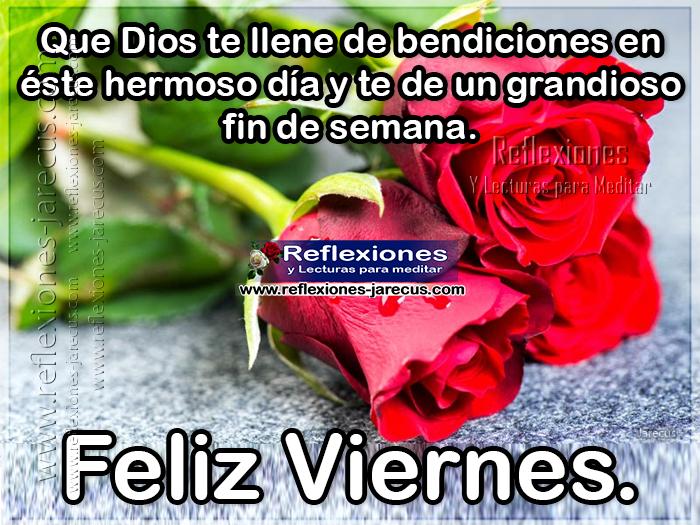 Que Dios te llene de bendiciones en éste hermoso día y te de de un grandioso fin de semana Feliz viernes