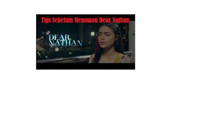 Tips Yang Harus Kalian Perhatikan Sebelum Menonton Film Dear Nathan