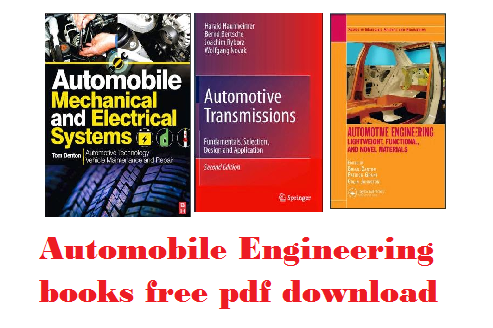 Automobile Engineering books free download 1.     Automobile Mechanical and Electrical Systems by Tom Denton 2.    Automotive Transmissions by Harald Naunheimer, Bernd Bertsche, Joachim Ryborzand Wolfgang Novak 3.    Automotive Engineering by Brian Cantor, Patrick Grant, Colin Johnston