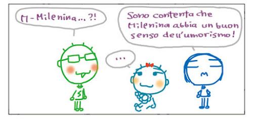 M-Milenina...?! Sono contenta che Milenina abbia un buon senso dell'umorismo!
