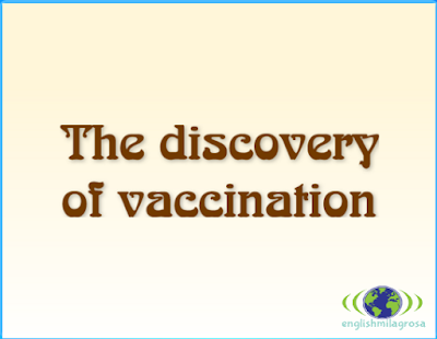 http://englishmilagrosa.blogspot.com.es/2017/03/the-discovery-of-vaccination-story-6th.html