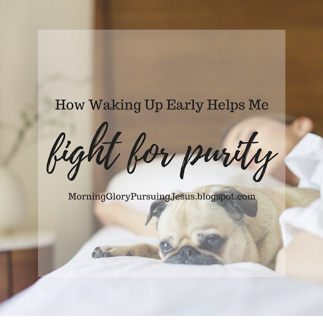 How Waking Up Early Helps Me Fight for Purity