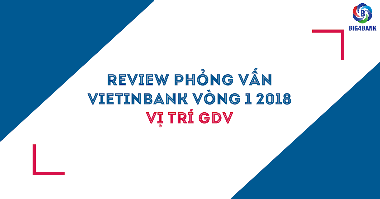 Review Phỏng Vấn Vietinbank Vòng 1- 2018 Vị Trí GDV