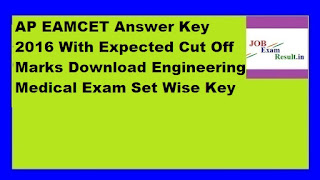AP EAMCET Answer Key 2016 With Expected Cut Off Marks Download Engineering Medical Exam Set Wise Key