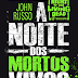 | RESENHA #89 | A NOITE DOS MORTOS VIVOS E A VOLTA DOS MORTOS VIVOS, JOHN RUSSO