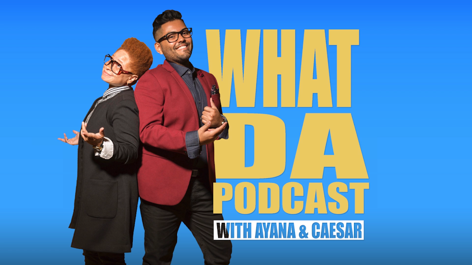 WHAT DA PODCAST WITH AYANA & CAESAR