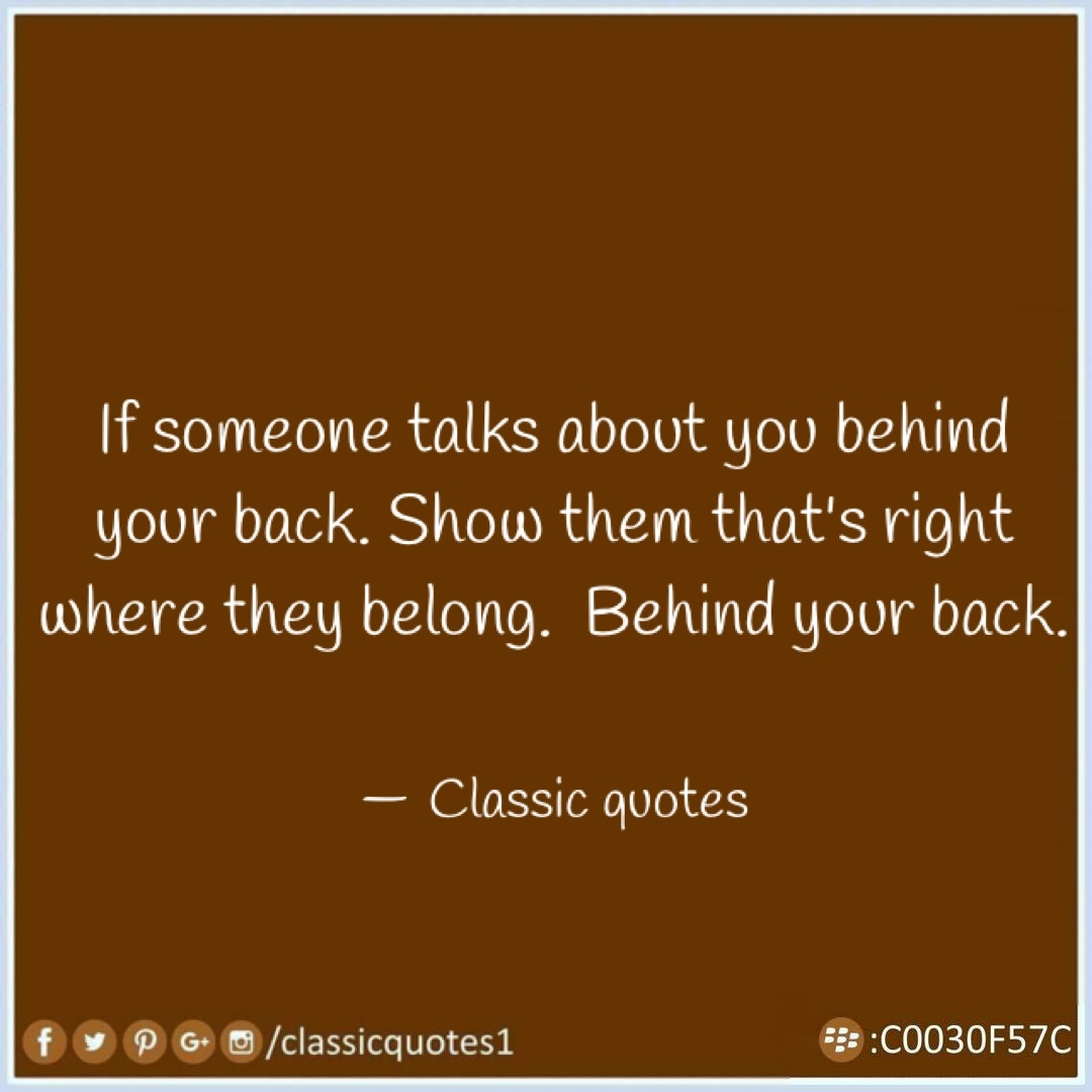 Classic Quotes If Someone Talks About You Behind Your Back Show