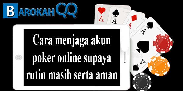 Cara menjaga akun poker online supaya rutin masih serta aman