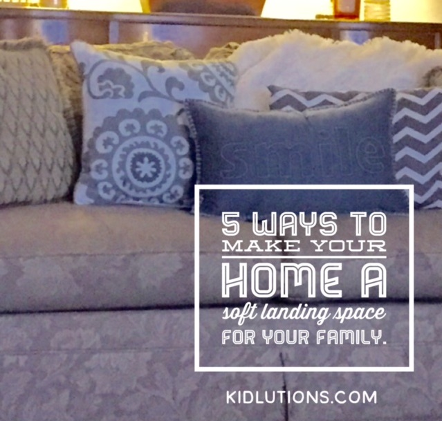 5 Ways To Make Your Home A Soft Landing Space For Your Family