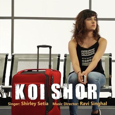 Koi Shor (2016) - Shirley Setia