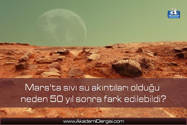 Mars'ta sıvı su akıntıları olduğu neden 50 yıl sonra fark edilebildi?