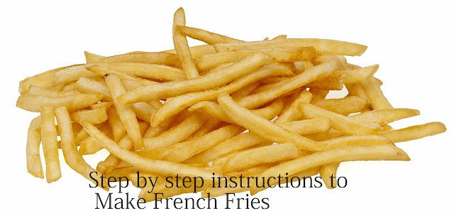 Step by step instructions to Make French Fries