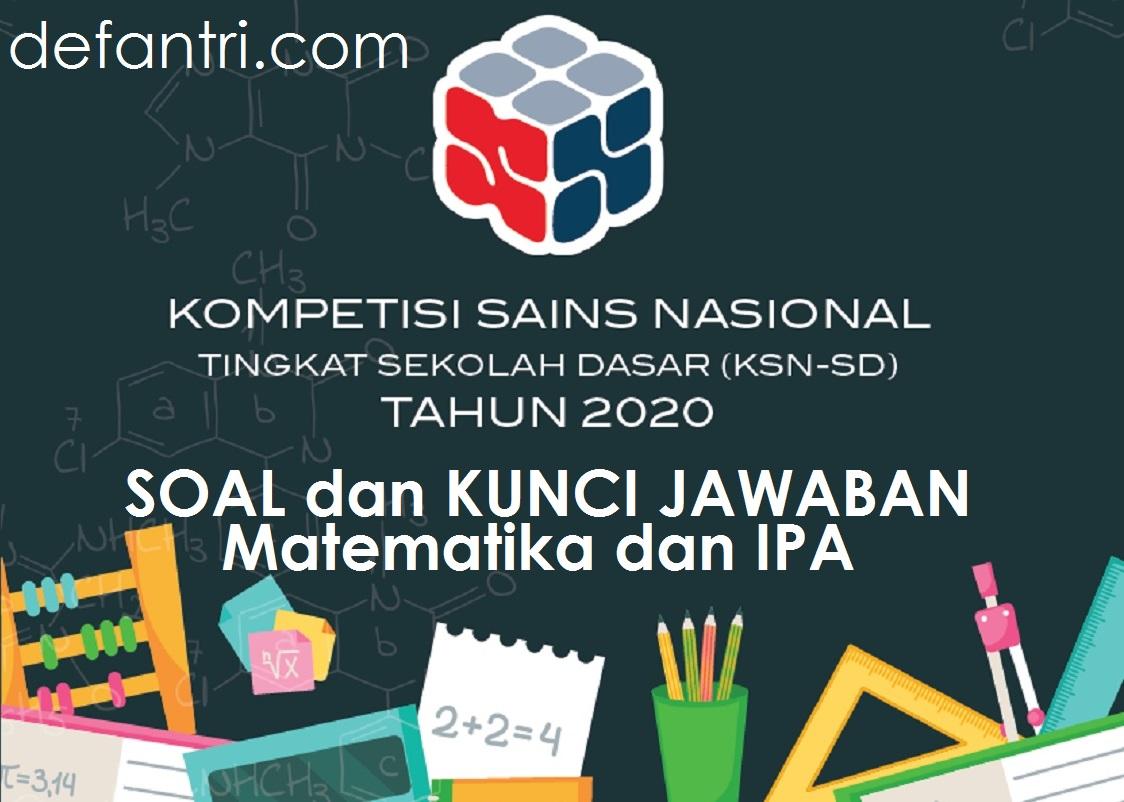 Soal dan Kunci Jawaban KSN-K Mata Pelajaran Matematika dan IPA Tingkat SD Tahun 2020