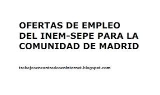 Ofertas de empleo Inem SEPE Comunidad de Madrid - Trabajos encontrados en intenet