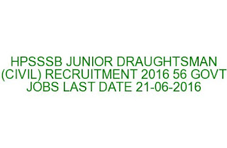 HPSSSB JUNIOR DRAUGHTSMAN (CIVIL) RECRUITMENT 2016 56 GOVT JOBS LAST DATE 21-06-2016