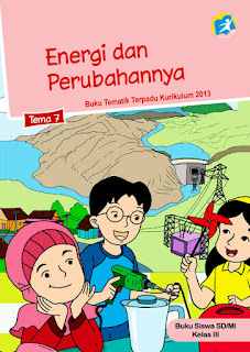Buku Siswa Kelas 3-III Tema 7 (Energi dan Perubahannya) Kurikulum 2013 Revisi
