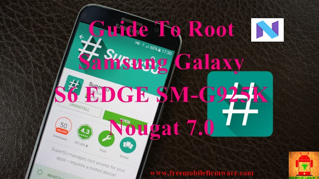 Guide To Root Samsung Galaxy S6 Edge SM-G925K Nougat 7.0 Latest Security CF Auto Root Tested method