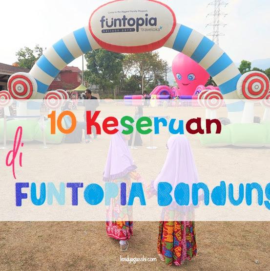 10 Keseruan Di Funtopia Bandung