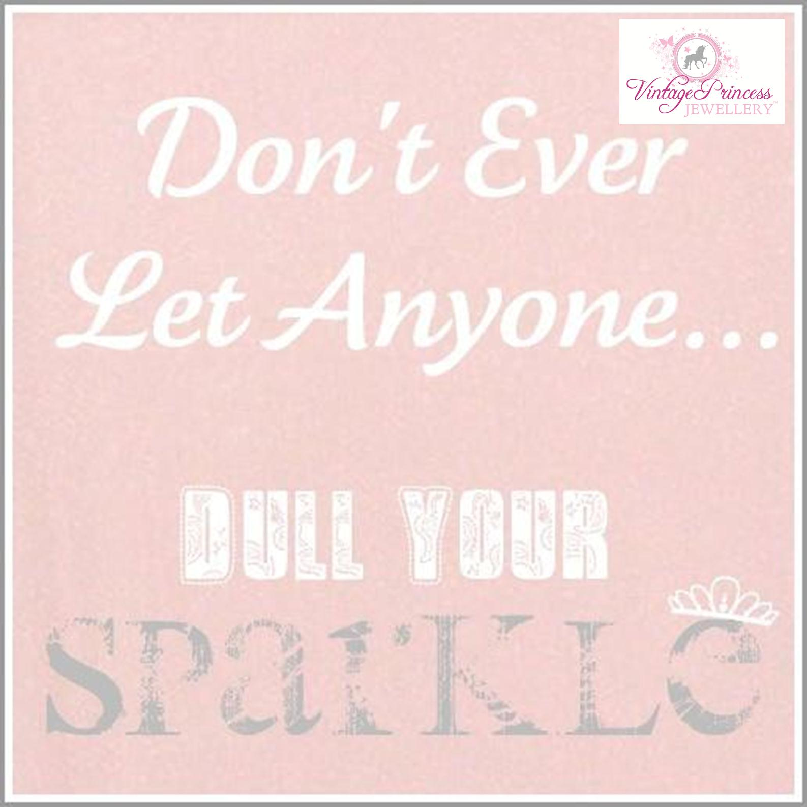 Sparkle Quotes: Vintage Princess Jewellery: Don't Ever Let Anyone Dull