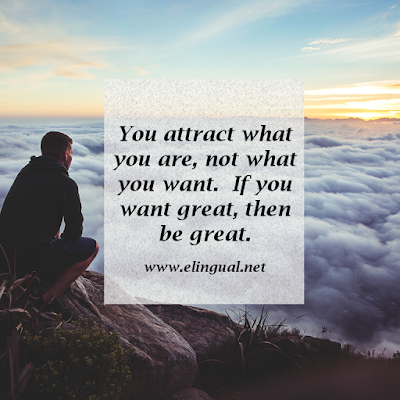 You attract what you are, not what you want.  If you want great, then be great. via www.elingual.net