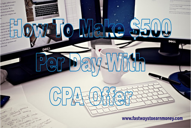 How To Make $500 Per Day With CPA Offer