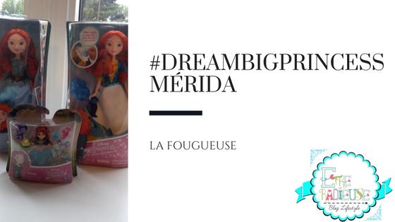 #DreamBigPrincesse; Mérida