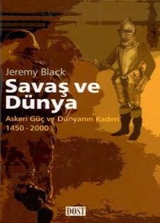Jeremy Black - Savaş ve Dünya - Askeri Güç ve Dünyanın Kaderi 1450-2000