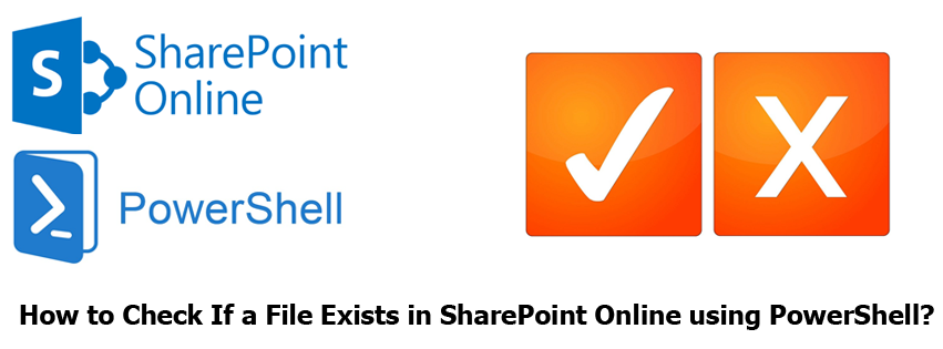sharepoint online check file exists powershell